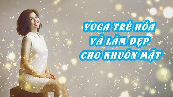 Top 5 bài tập yoga trẻ hóa khuôn mặt chỉ trong vòng 5 phút